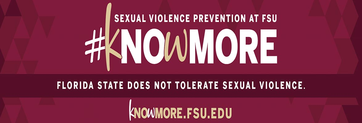 Sexual Violence Prevention at FSU; #kNoWMORE; Florida State Does Not Tolerate Sexual Violence; knowmore.fsu.edu