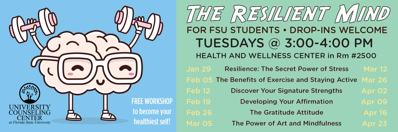 The Resilient Mind FOR FSU STUDENTS • DROP-INS WELCOME TUESDAYS @ 3:00-4:00 PM • HEALTH AND WELLNESS CENTER in Rm #2500